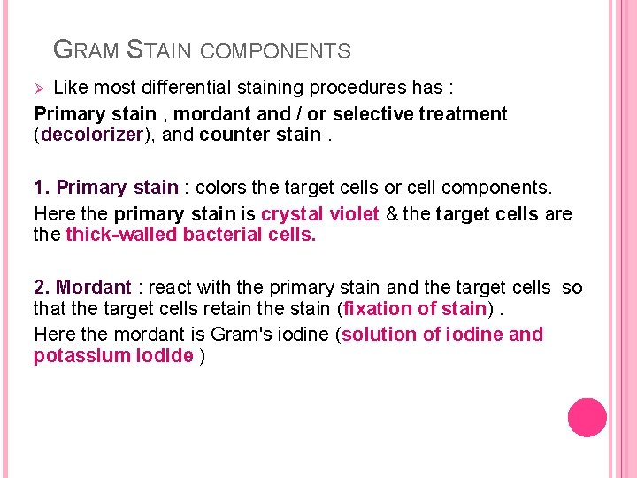 GRAM STAIN COMPONENTS Like most differential staining procedures has : Primary stain , mordant