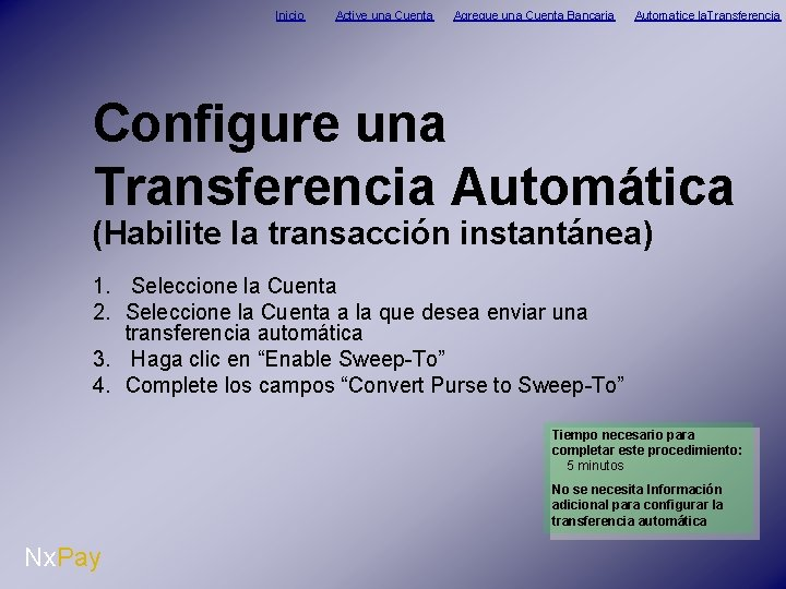 Inicio Active una Cuenta Agregue una Cuenta Bancaria Automatice la. Transferencia Configure una Transferencia