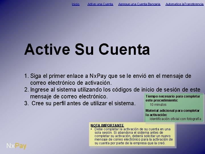 Inicio Active una Cuenta Agregue una Cuenta Bancaria Automatice la. Transferencia Active Su Cuenta