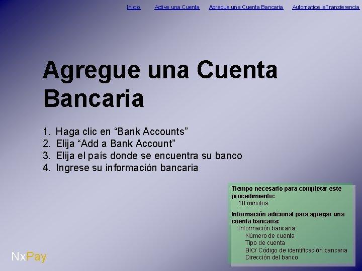 Inicio Active una Cuenta Agregue una Cuenta Bancaria Automatice la. Transferencia Agregue una Cuenta
