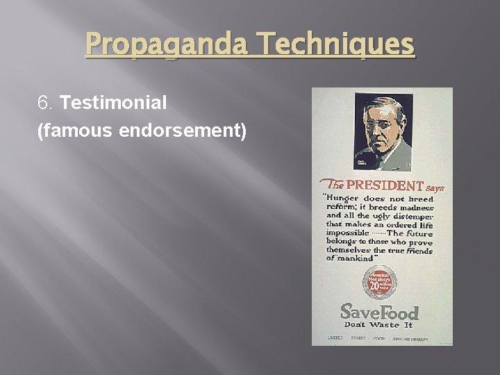 Propaganda Techniques 6. Testimonial (famous endorsement)
