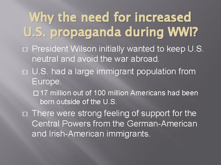 Why the need for increased U. S. propaganda during WWI? � � President Wilson
