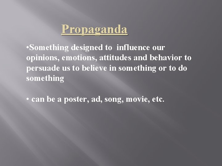 Propaganda • Something designed to influence our opinions, emotions, attitudes and behavior to persuade