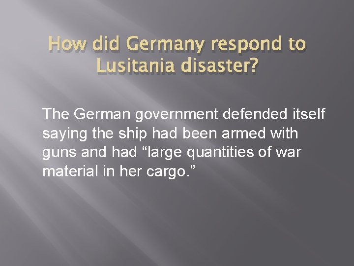 How did Germany respond to Lusitania disaster? The German government defended itself saying the