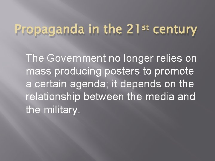 Propaganda in the 21 st century The Government no longer relies on mass producing