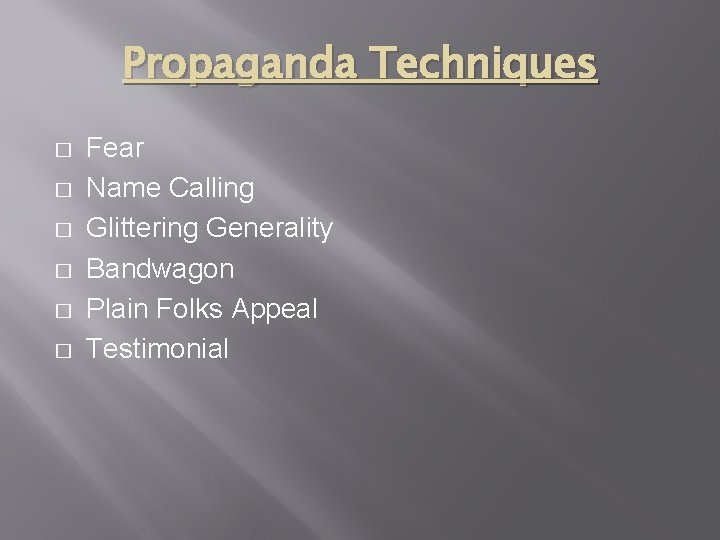 Propaganda Techniques � � � Fear Name Calling Glittering Generality Bandwagon Plain Folks Appeal