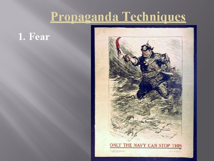 Propaganda Techniques 1. Fear