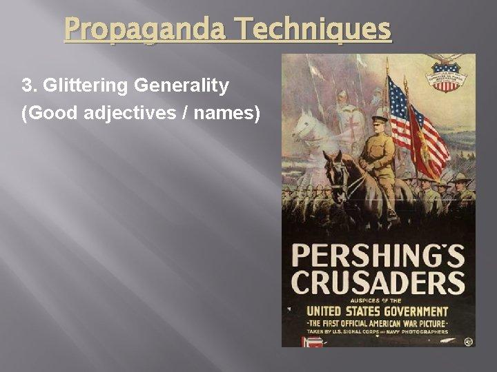 Propaganda Techniques 3. Glittering Generality (Good adjectives / names)