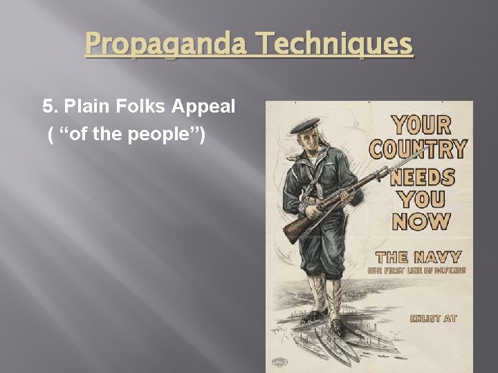 "Propaganda Techniques 5. Plain Folks Appeal ( ""of the people"")"