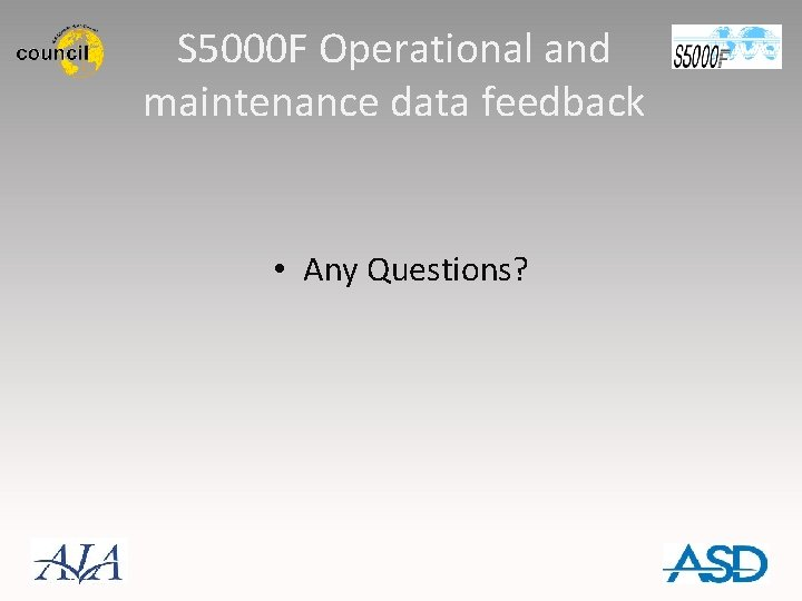 S 5000 F Operational and maintenance data feedback • Any Questions?