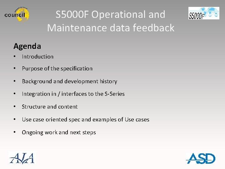 S 5000 F Operational and Maintenance data feedback Agenda • Introduction • Purpose of