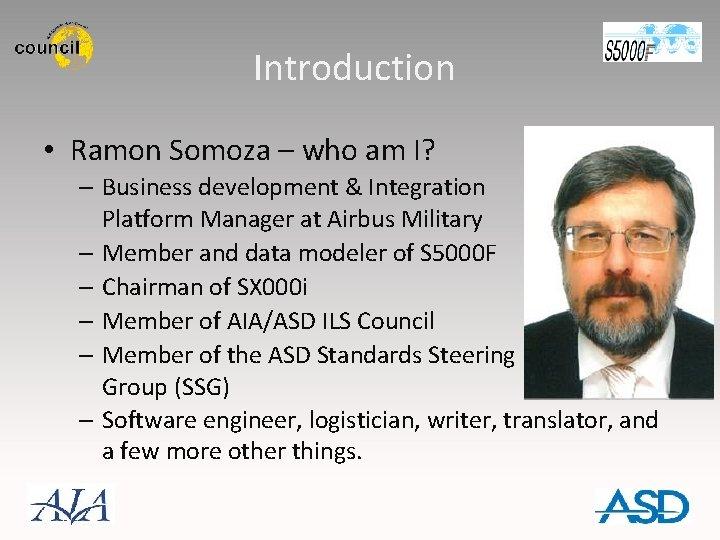 Introduction • Ramon Somoza – who am I? – Business development & Integration Platform