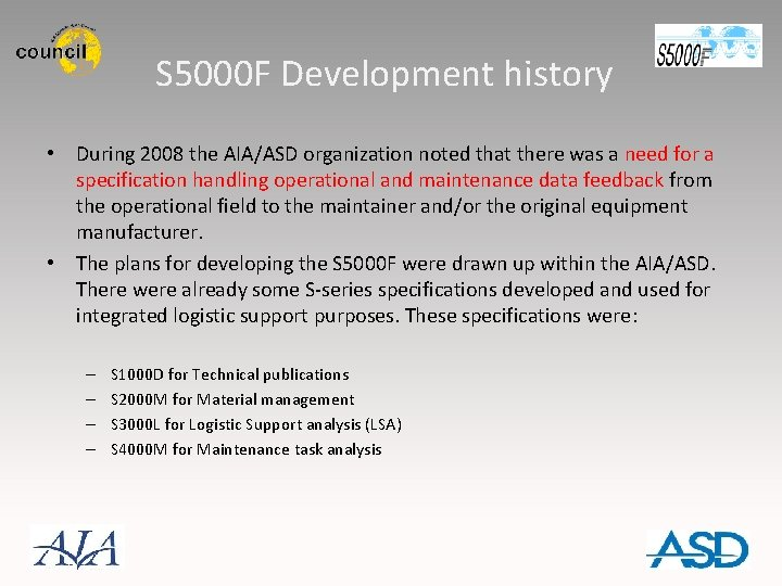 S 5000 F Development history • During 2008 the AIA/ASD organization noted that there