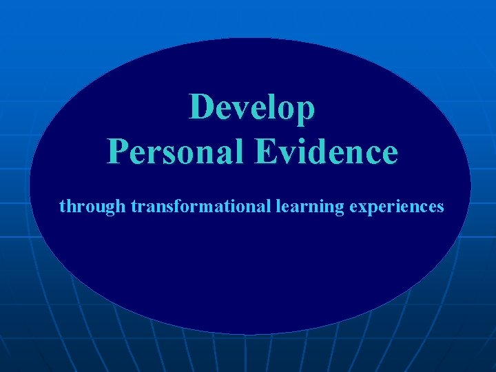 Develop Personal Evidence through transformational learning experiences