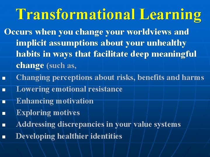 Transformational Learning Occurs when you change your worldviews and implicit assumptions about your unhealthy