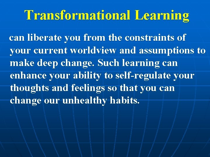 Transformational Learning can liberate you from the constraints of your current worldview and assumptions