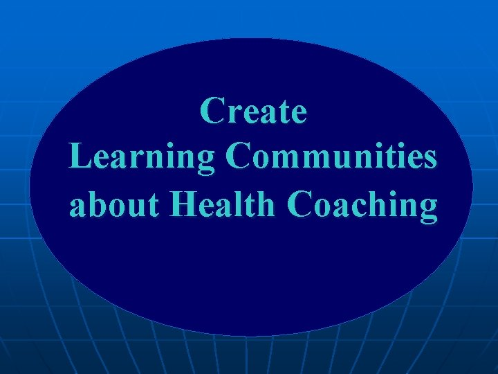 Create Learning Communities about Health Coaching