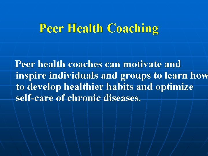 Peer Health Coaching Peer health coaches can motivate and inspire individuals and groups to