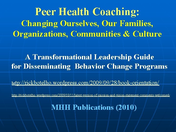 Peer Health Coaching: Changing Ourselves, Our Families, Organizations, Communities & Culture A Transformational Leadership