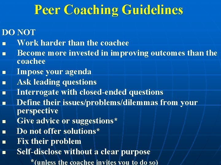 Peer Coaching Guidelines DO NOT n Work harder than the coachee n Become more