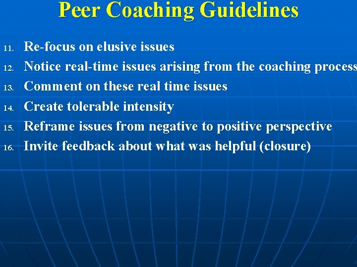 Peer Coaching Guidelines 11. 12. 13. 14. 15. 16. Re-focus on elusive issues Notice