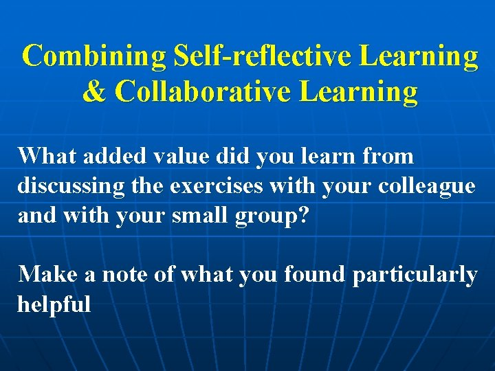 Combining Self-reflective Learning & Collaborative Learning What added value did you learn from discussing