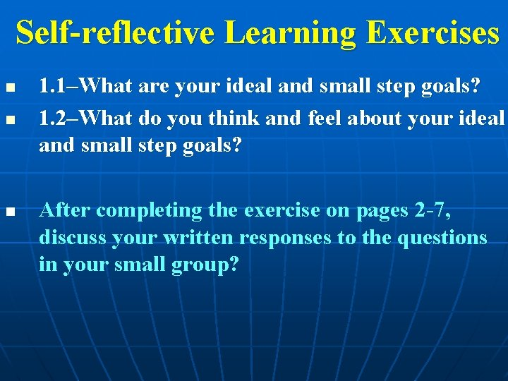 Self-reflective Learning Exercises n n n 1. 1–What are your ideal and small step