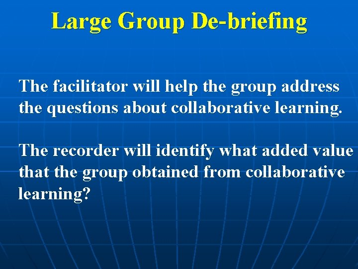Large Group De-briefing The facilitator will help the group address the questions about collaborative