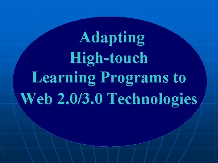 Adapting High-touch Learning Programs to Web 2. 0/3. 0 Technologies