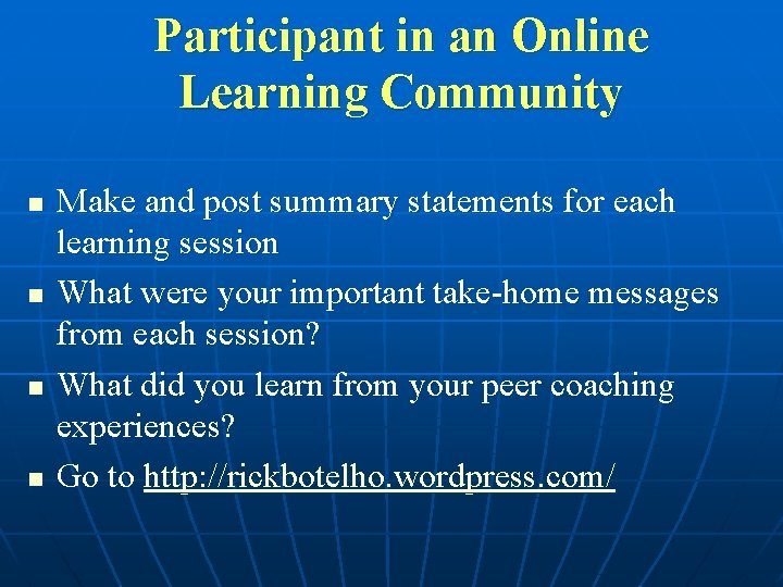 Participant in an Online Learning Community n n Make and post summary statements for