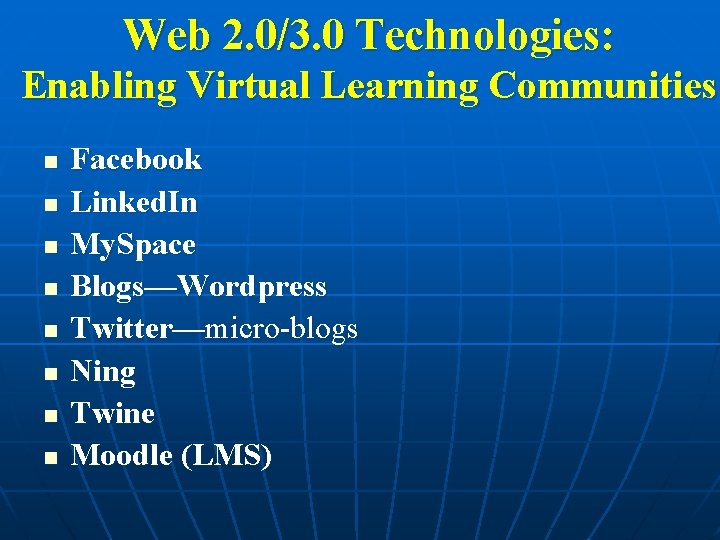 Web 2. 0/3. 0 Technologies: Enabling Virtual Learning Communities n n n n Facebook