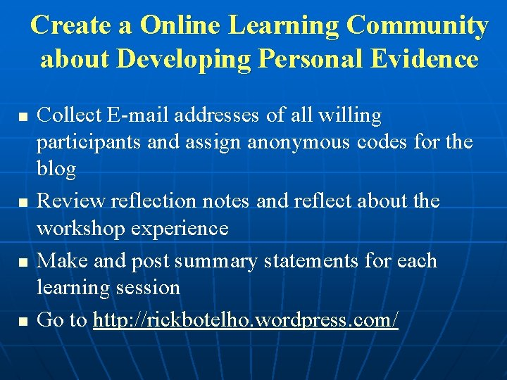 Create a Online Learning Community about Developing Personal Evidence n n Collect E-mail addresses