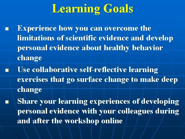 Learning Goals n n n Experience how you can overcome the limitations of scientific