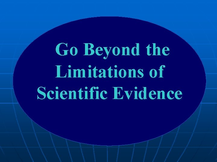 Go Beyond the Limitations of Scientific Evidence