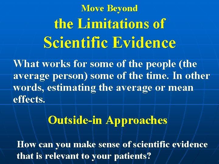 Move Beyond the Limitations of Scientific Evidence What works for some of the people