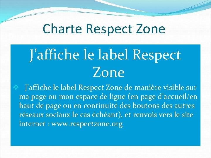 Charte Respect Zone J'affiche le label Respect Zone v J'affiche le label Respect Zone