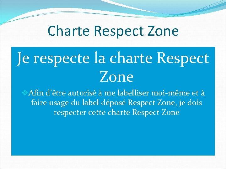 Charte Respect Zone Je respecte la charte Respect Zone v. Afin d'être autorisé à