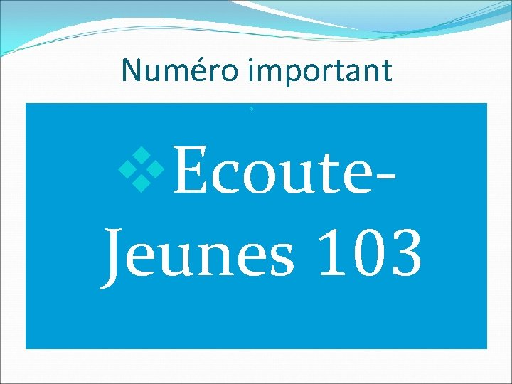 Numéro important v v Ecoute-Jeunes v. Ecoute 103 Jeunes 103