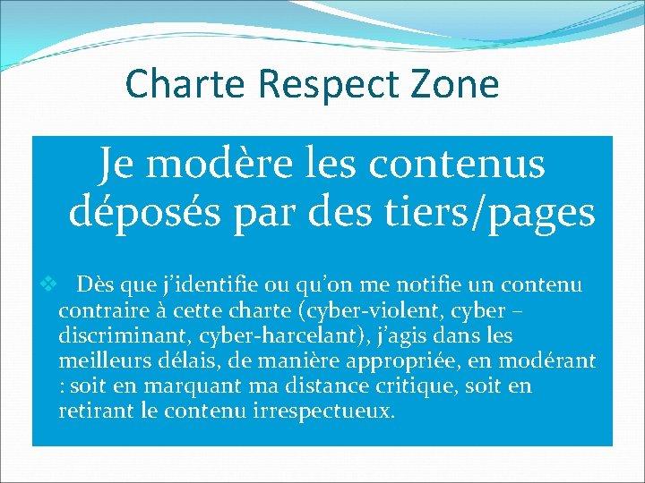Charte Respect Zone Je modère les contenus déposés par des tiers/pages v Dès que