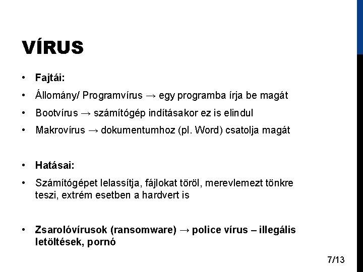 VÍRUS • Fajtái: • Állomány/ Programvírus → egy programba írja be magát • Bootvírus