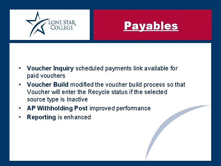 Payables • Voucher Inquiry scheduled payments link available for paid vouchers • Voucher Build