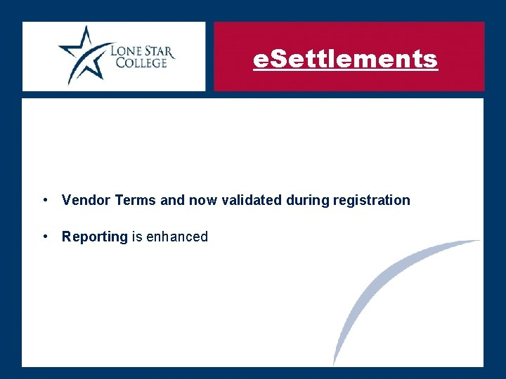 e. Settlements • Vendor Terms and now validated during registration • Reporting is enhanced