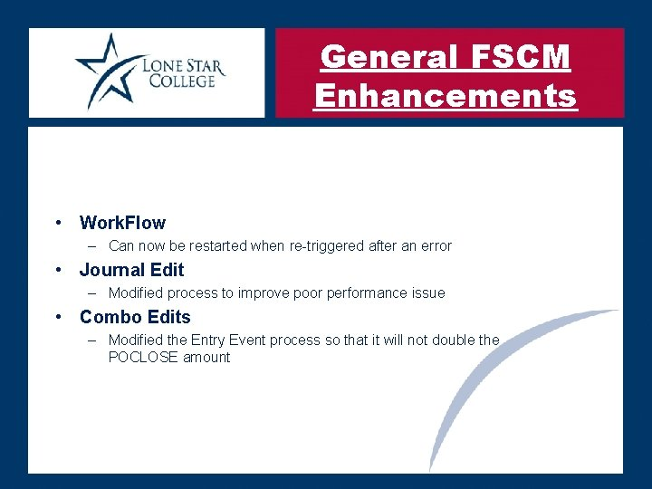 General FSCM Enhancements • Work. Flow – Can now be restarted when re-triggered after