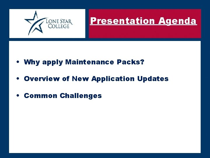 Presentation Agenda • Why apply Maintenance Packs? • Overview of New Application Updates •
