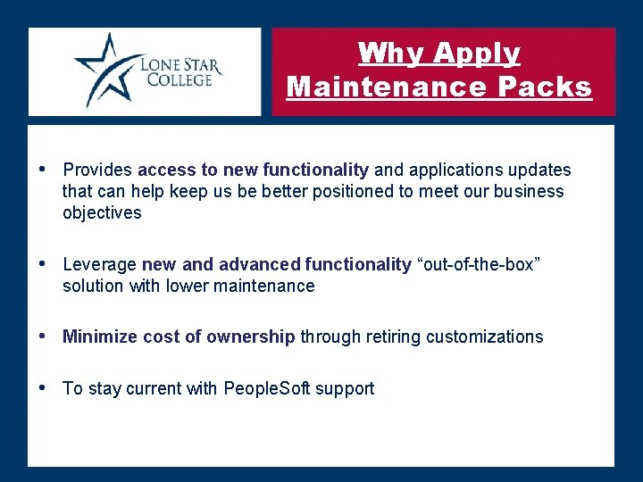 Why Apply Maintenance Packs • Provides access to new functionality and applications updates that