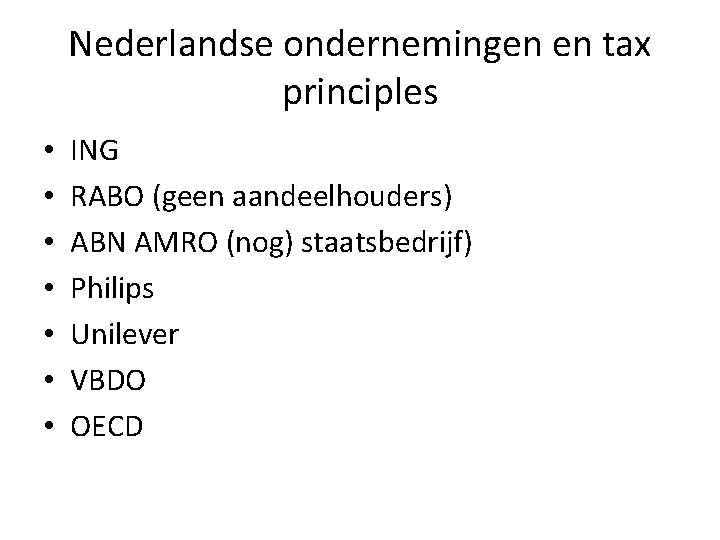Nederlandse ondernemingen en tax principles • • ING RABO (geen aandeelhouders) ABN AMRO (nog)