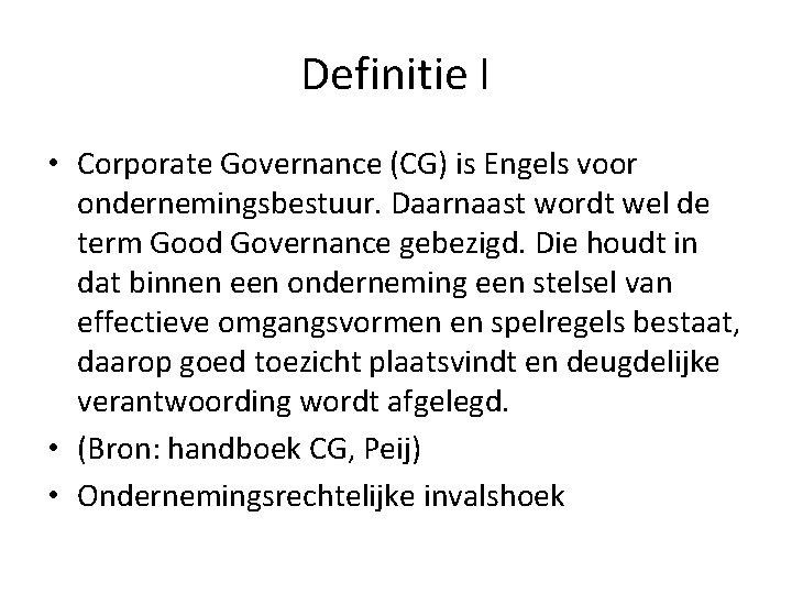 Definitie I • Corporate Governance (CG) is Engels voor ondernemingsbestuur. Daarnaast wordt wel de