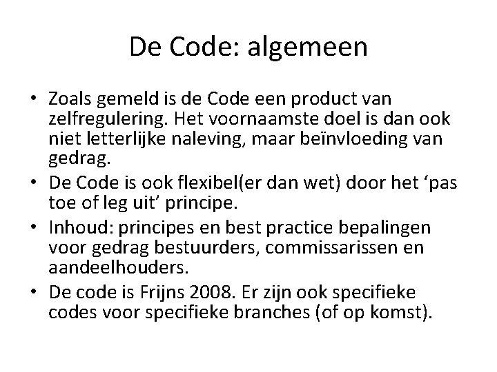 De Code: algemeen • Zoals gemeld is de Code een product van zelfregulering. Het