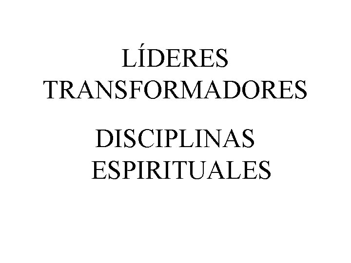 LÍDERES TRANSFORMADORES DISCIPLINAS ESPIRITUALES