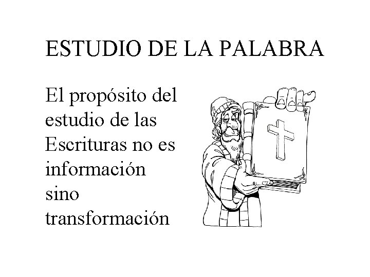 ESTUDIO DE LA PALABRA El propósito del estudio de las Escrituras no es información
